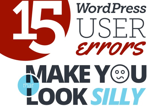 15 WordPress User Errors That Can Make You Look Silly
